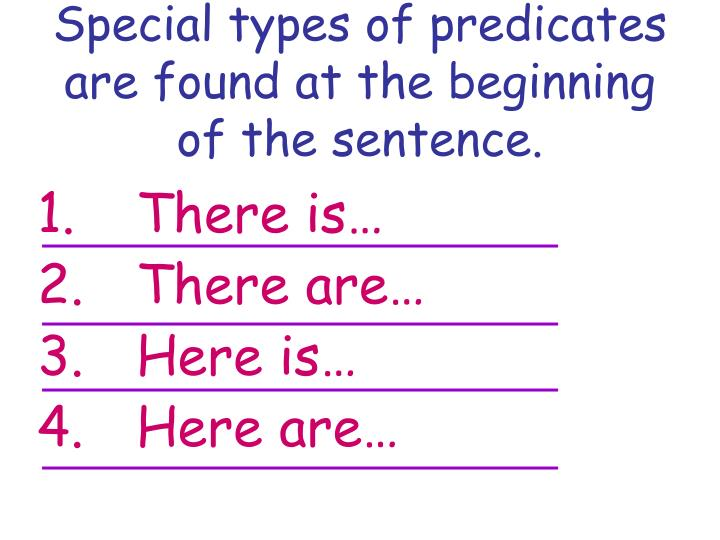 Special types of predicates are found at the beginning of the sentence.