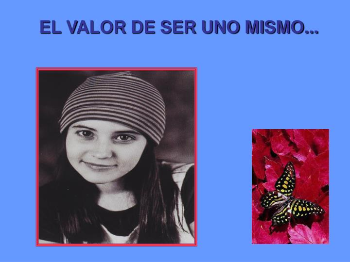 EL VALOR DE SER UNO MISMO...