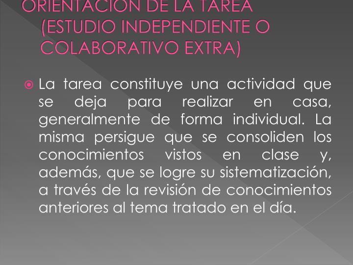 ORIENTACION DE LA TAREA (ESTUDIO INDEPENDIENTE O COLABORATIVO EXTRA)