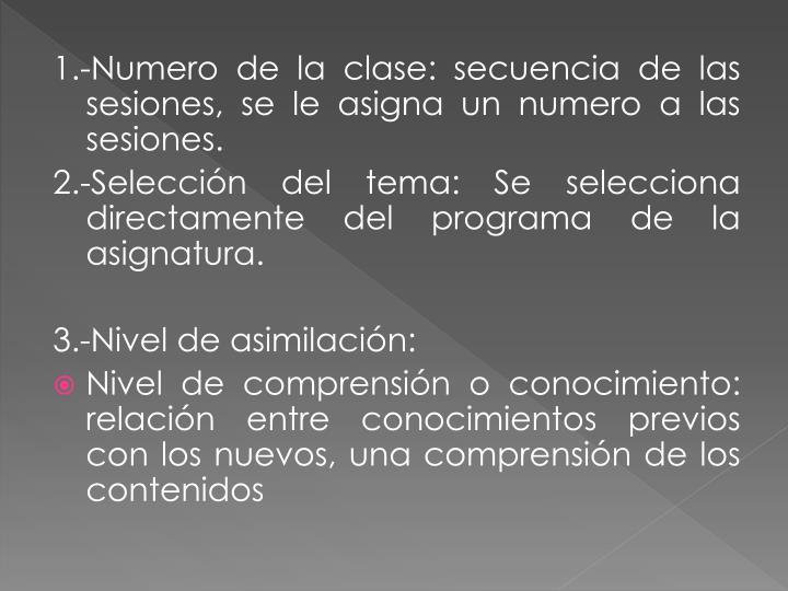1.-Numero de la clase: secuencia de las sesiones, se le asigna un numero a las sesiones.
