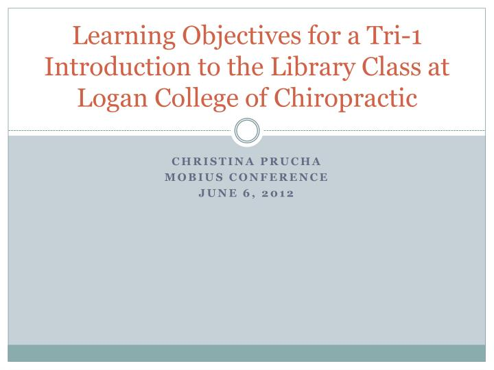 Learning objectives for a tri 1 introduction to the library class at logan college of chiropractic