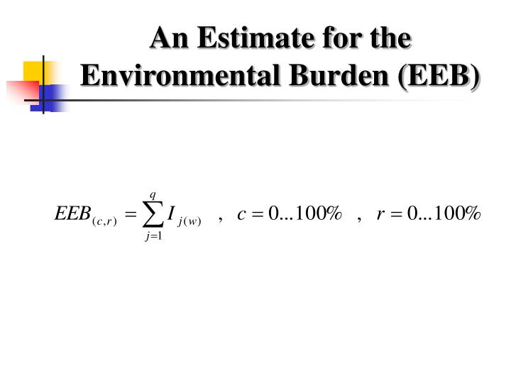 An Estimate for the Environmental Burden (EEB)