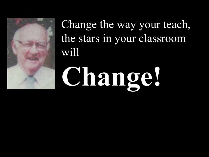 Change the way your teach,