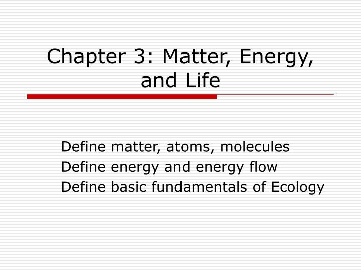 Chapter 3: Matter, Energy, and Life