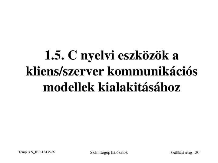 1.5. C nyelvi eszközök a kliens/szerver kommunikációs modellek kialakitásához