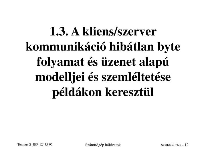 1.3. A kliens/szerver kommunikáció hibátlan byte folyamat és üzenet alapú modelljei és szemléltetése példákon keresztül