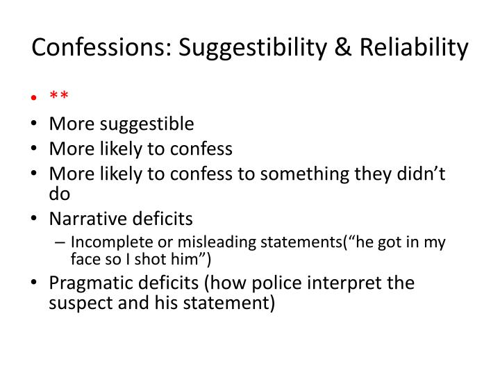 Confessions: Suggestibility & Reliability