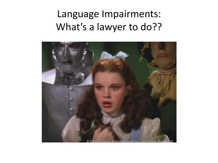 Language impairments what s a lawyer to do