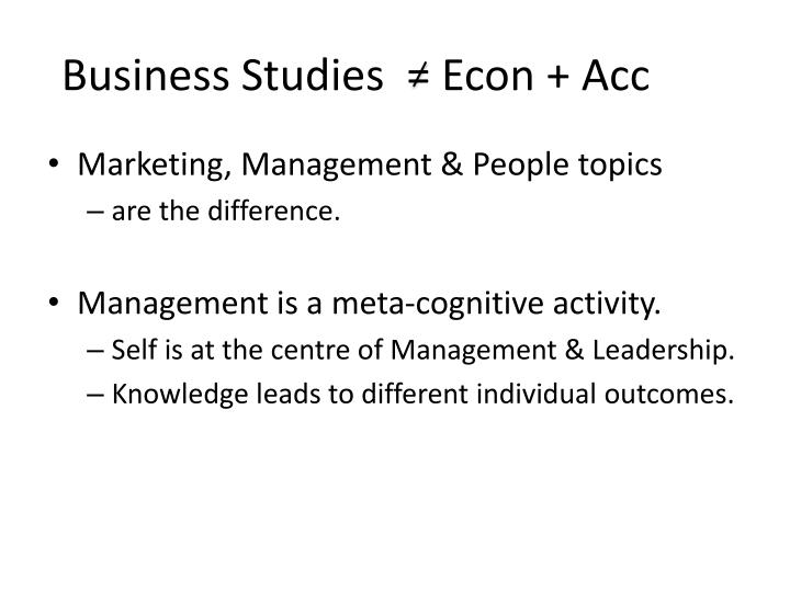 Business Studies  = Econ + Acc
