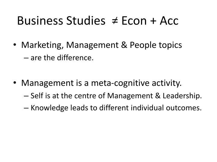 Business Studies  = Econ + Acc
