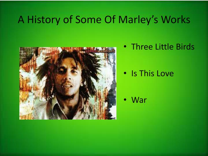 A History of Some Of Marley's Works
