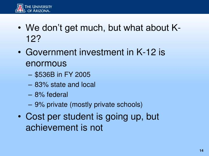 We don't get much, but what about K-12?