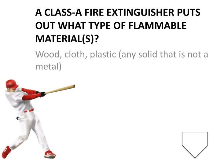 A class-A fire extinguisher puts out what type of flammable