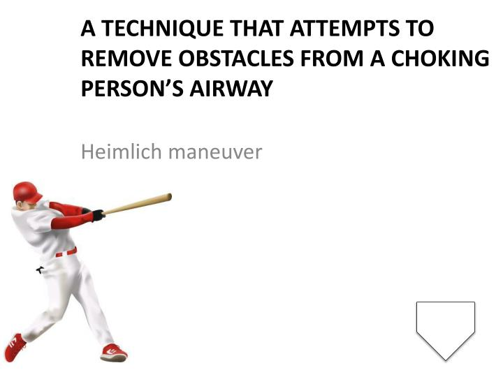 A technique that attempts to remove obstacles from a choking person's airway
