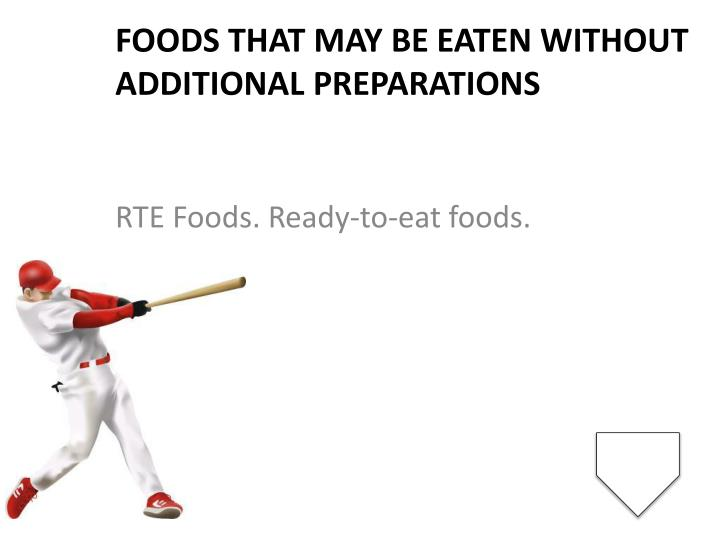 Foods that may be eaten without additional preparations