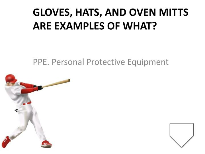 Gloves, hats, and oven mitts are examples of what?