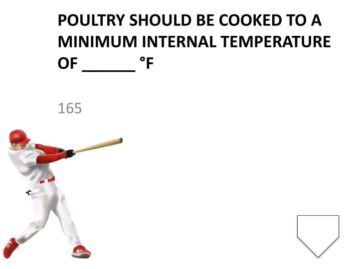 Poultry should be cooked to a minimum internal temperature of ______ °F