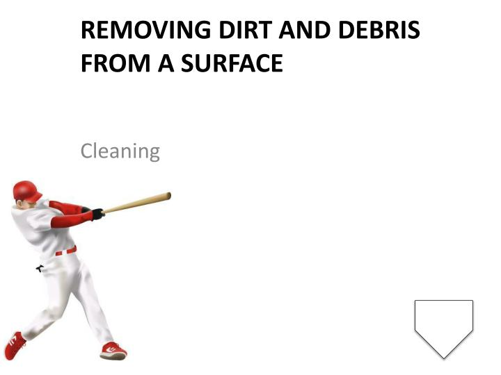 Removing dirt and debris from a surface