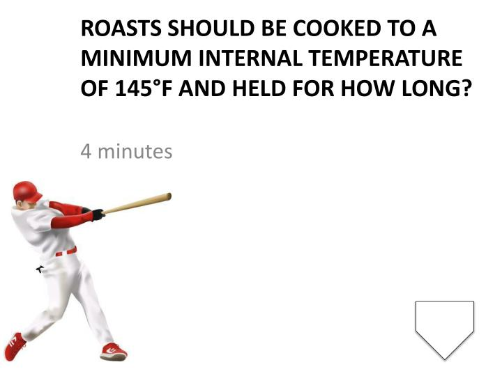 Roasts should be cooked to a minimum internal temperature of 145°F and held for how long?