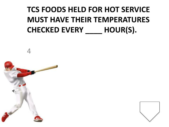 TCS foods held for hot service must have their temperatures checked every ____