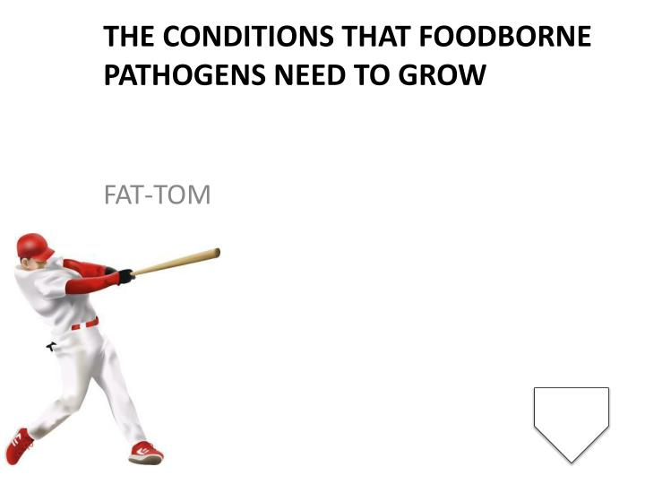 The conditions that foodborne pathogens need to grow