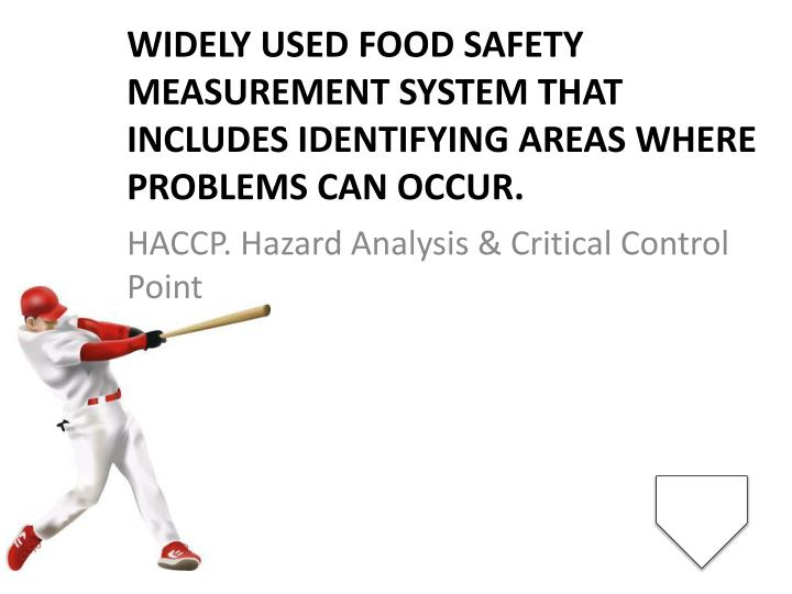 Widely used food safety measurement system that includes identifying areas where problems can occur.