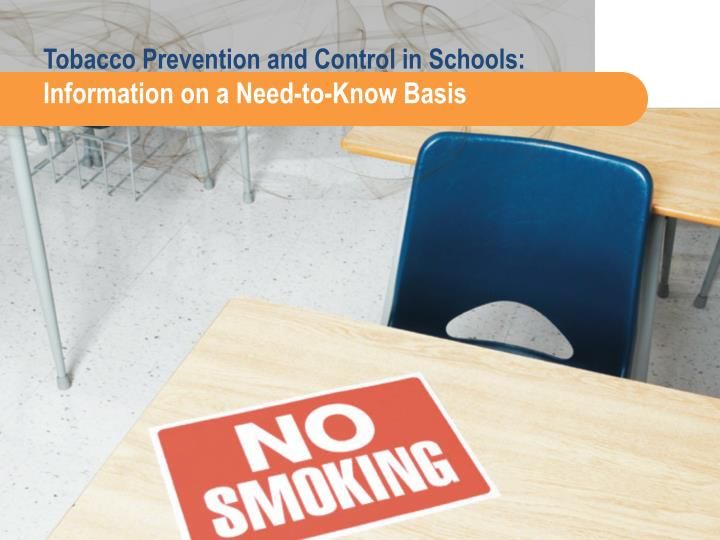 Tobacco prevention and control in schools information on a need to know basis