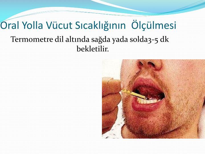 Oral Yolla Vücut Sıcaklığının  Ölçülmesi
