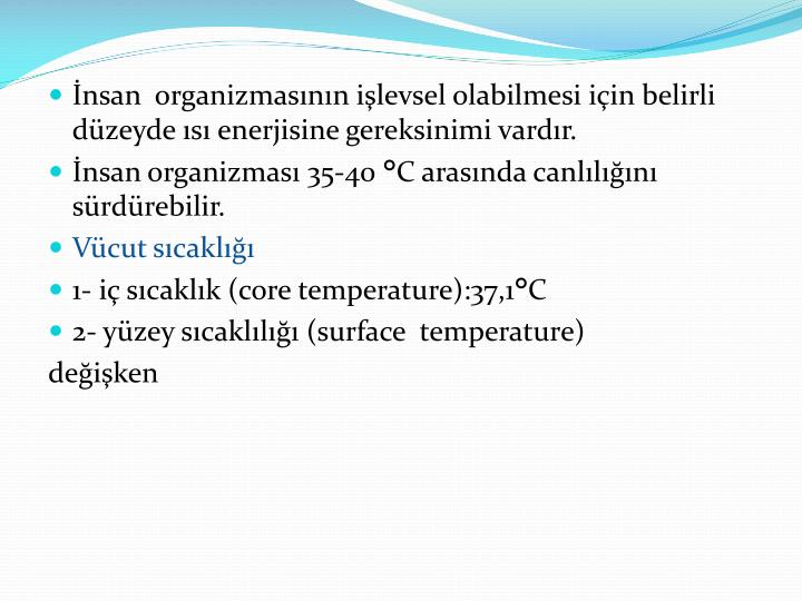 İnsan  organizmasının işlevsel olabilmesi için belirli düzeyde ısı enerjisine gereksinimi vardır.
