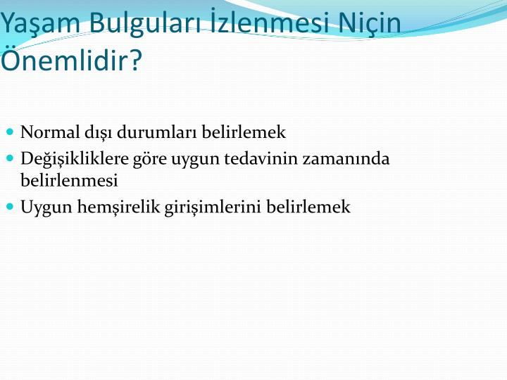 Ya am bulgular zlenmesi ni in nemlidir