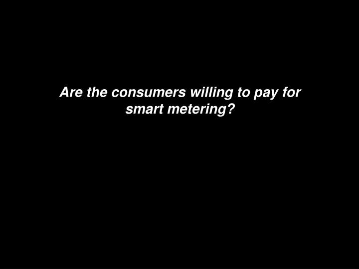 Are the consumers willing to pay for