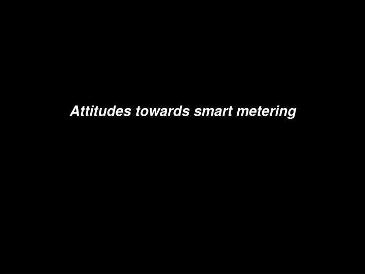 Attitudes towards smart metering