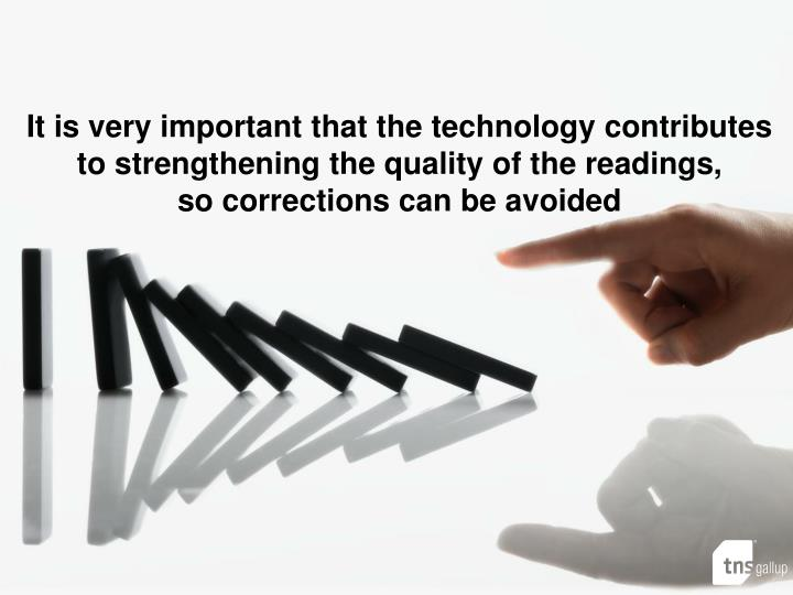 It is very important that the technology contributes to strengthening the quality of the readings,