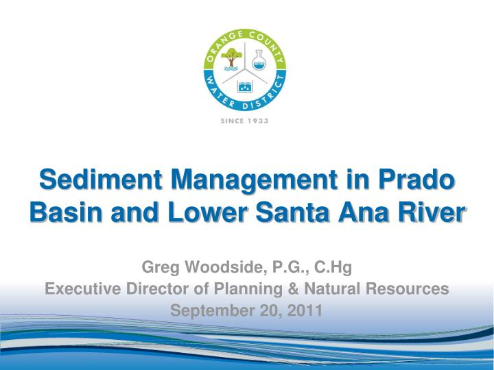Sediment management in prado basin and lower santa ana river