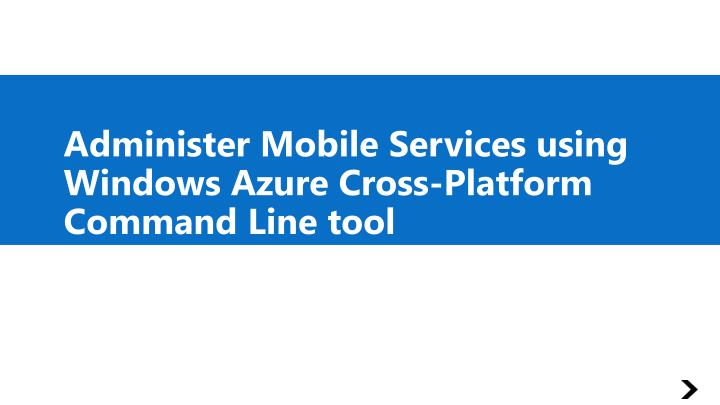 Administer Mobile Services using Windows Azure Cross-Platform Command Line tool