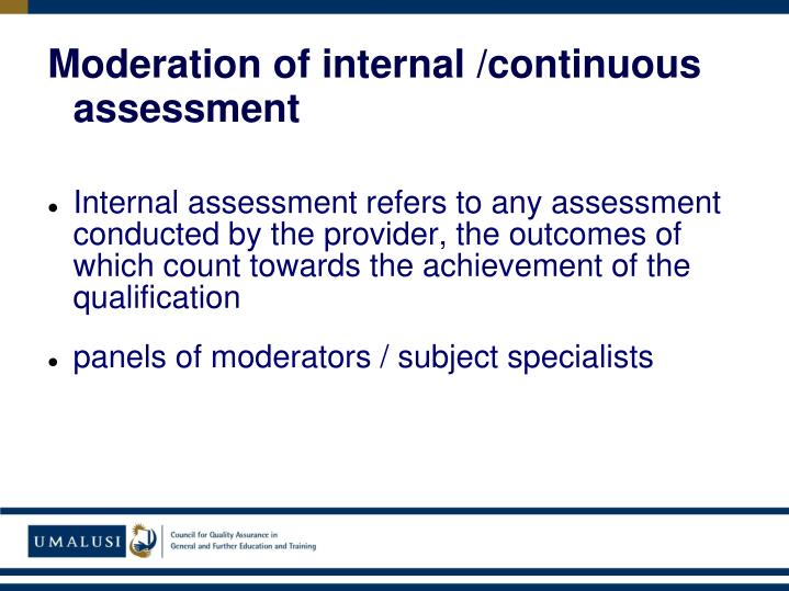 Internal assessment refers to any assessment conducted by the provider, the outcomes of which count towards the achievement of the qualification