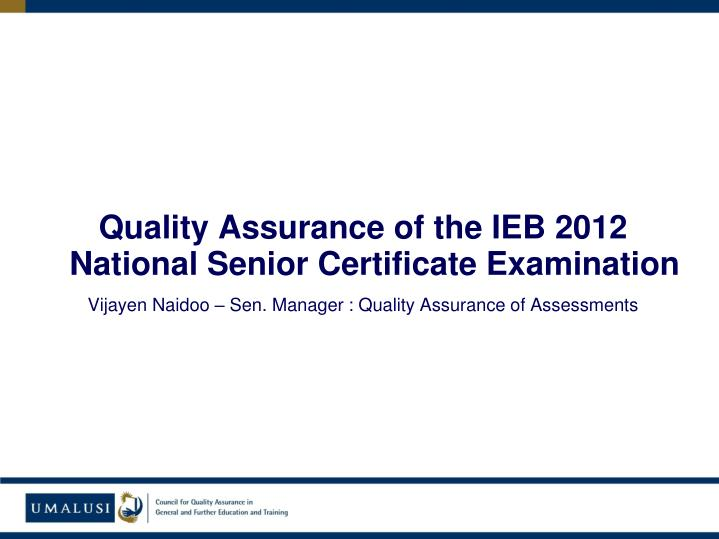 Quality Assurance of the IEB 2012 National Senior Certificate Examination