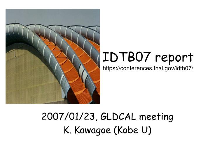 Idtb07 report https conferences fnal gov idtb07