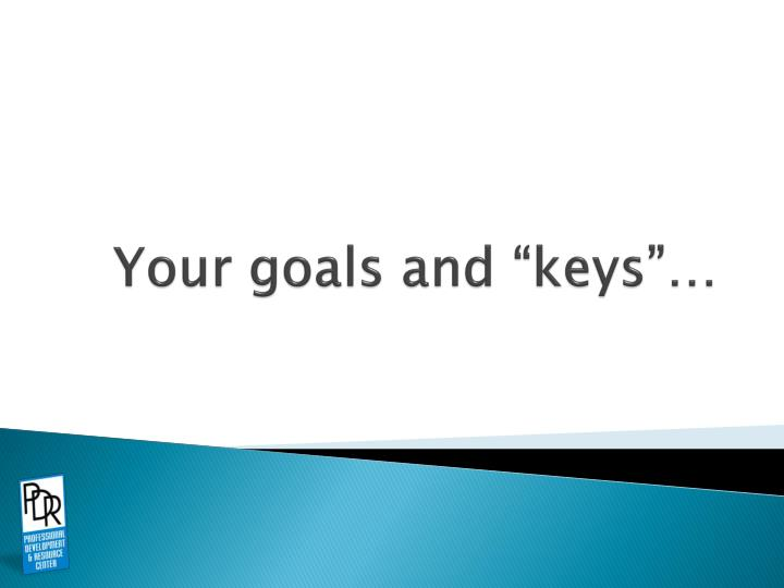 "Your goals and ""keys""…"