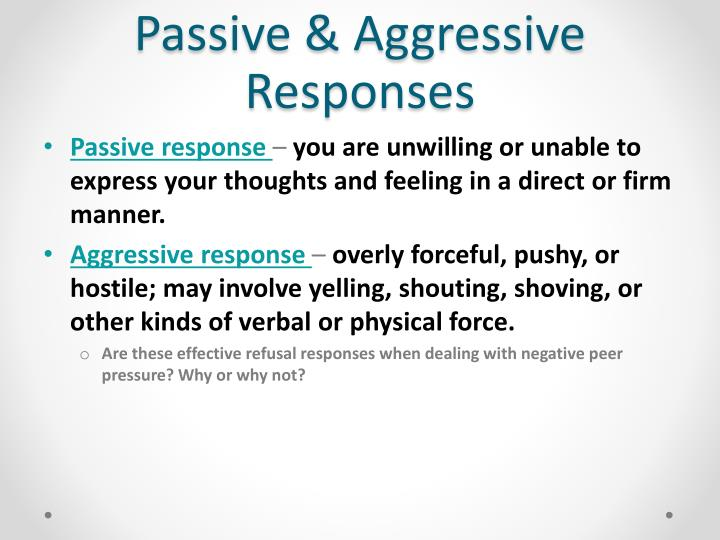 Passive & Aggressive Responses