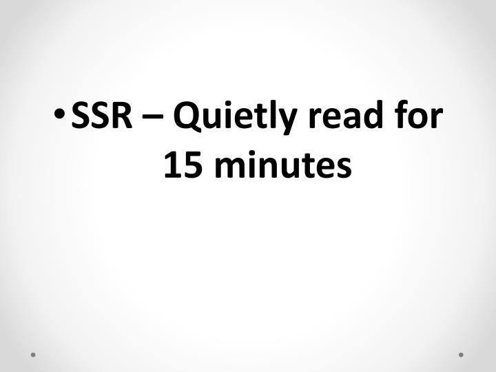 SSR – Quietly read for 15 minutes