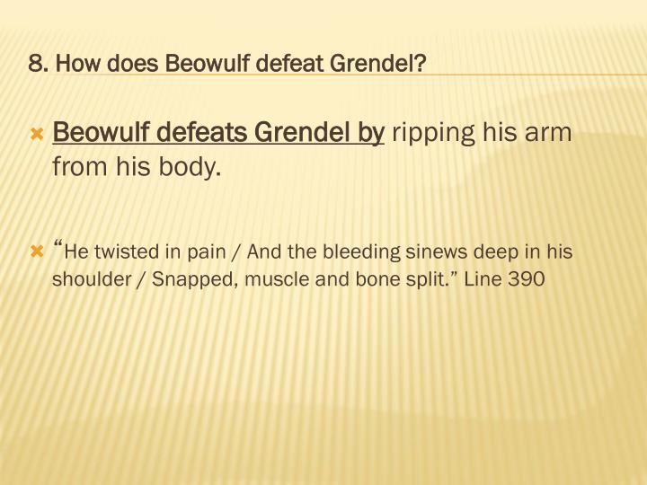 8. How does Beowulf defeat Grendel?