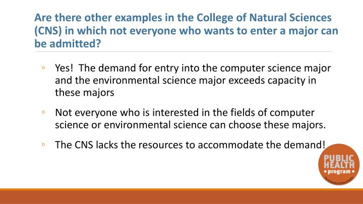Are there other examples in the College of Natural Sciences  (CNS) in which not everyone who wants to enter a major can be admitted?