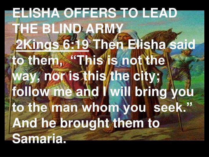 ELISHA OFFERS TO LEAD THE BLIND ARMY