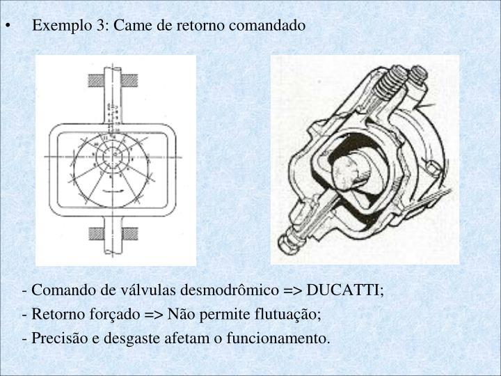 Exemplo 3: Came de retorno comandado