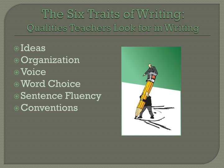 The Six Traits of Writing: