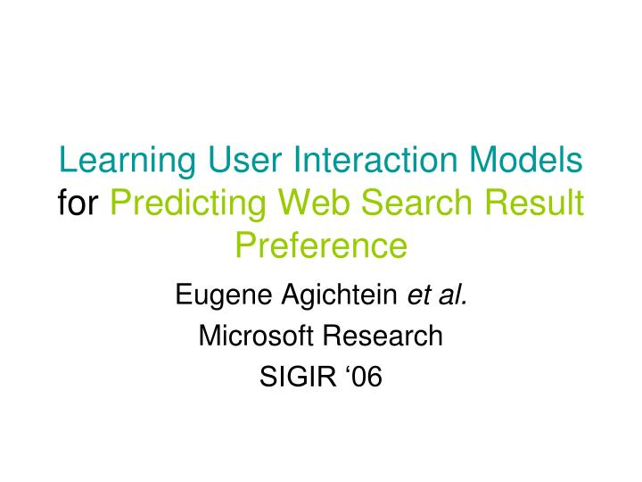Learning user interaction models for predicting web search result preference
