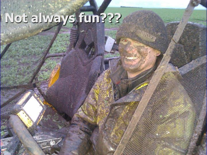 Not always fun???