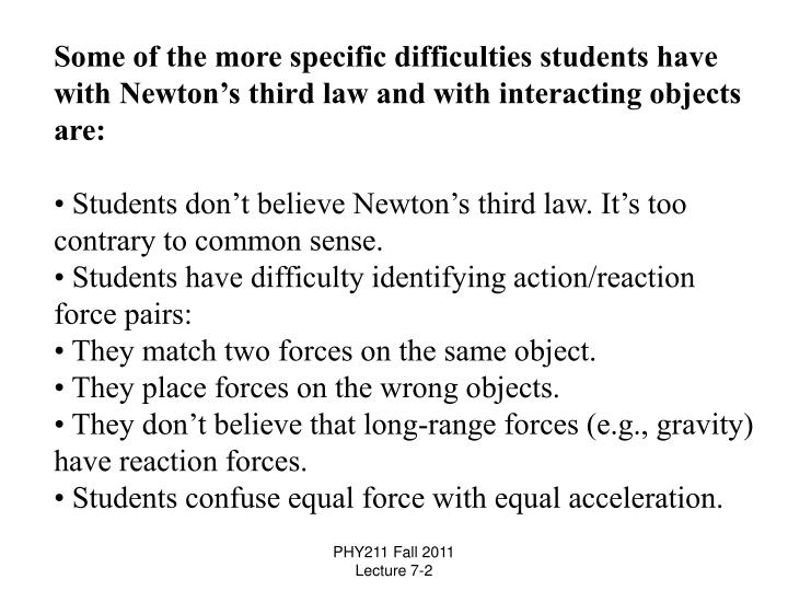 Some of the more specific difficulties students have with Newton's third law and with interacting objects are: