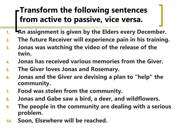 Transform the following sentences from active to passive, vice versa.
